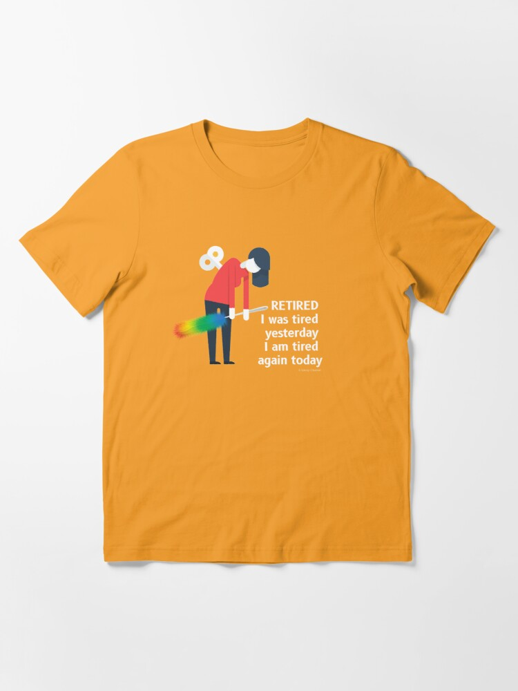 Alternate view of Retired I was Tired Yesterday I Am Tired Again Today Cleaning Lady Gifts Essential T-Shirt