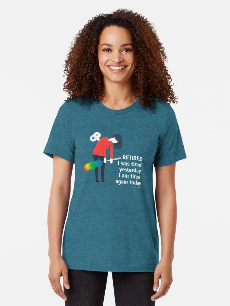 Alternate view of Retired I was Tired Yesterday I Am Tired Again Today Cleaning Lady Gifts Tri-blend T-Shirt