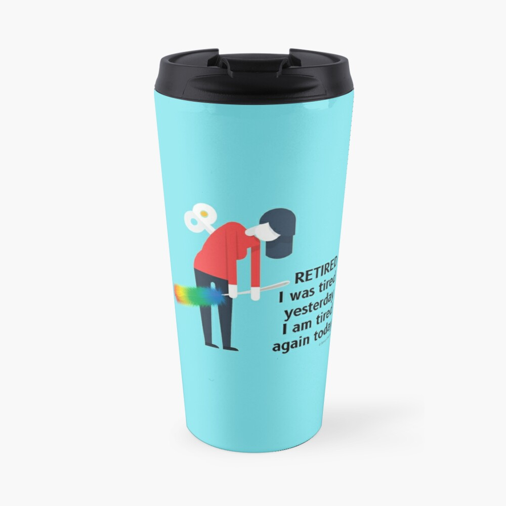 Retired I was Tired Yesterday I Am Tired Again Today Cleaning Lady Gifts Travel Mug