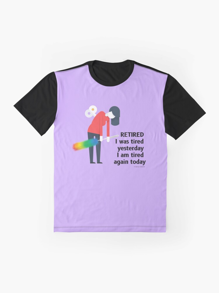 Alternate view of Retired I was Tired Yesterday I Am Tired Again Today Cleaning Lady Gifts Graphic T-Shirt