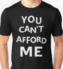 Camiseta unisex You can't afford me