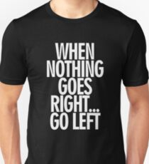 When Nothing Goes Right... T-Shirt