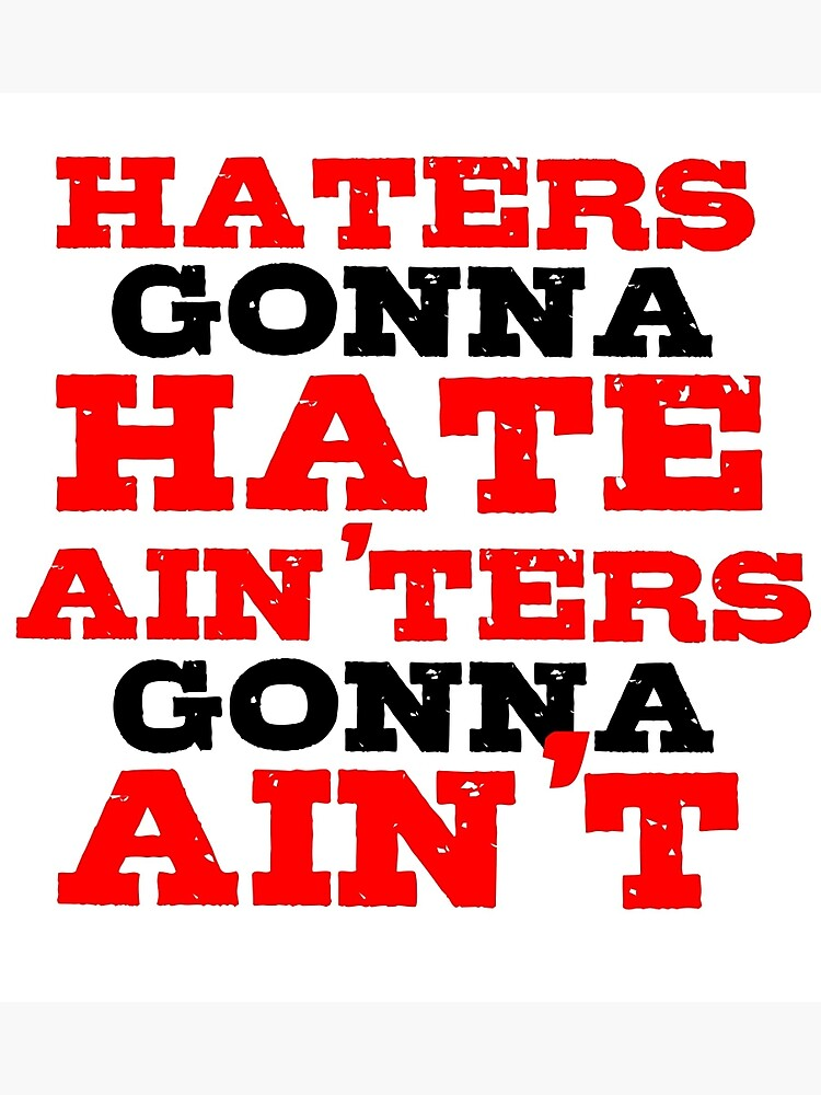 Haters Gonna Hate The Interview Funny Quote Photographic Print By