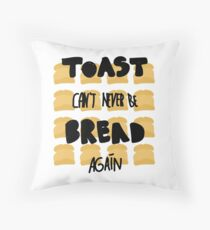 Toast can't never be bread again Throw Pillow
