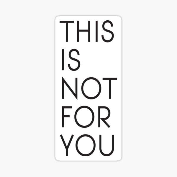 Not For You Sticker