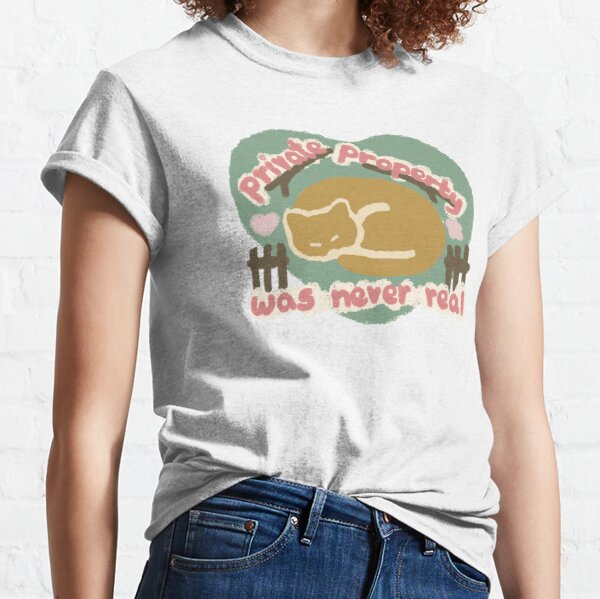 Private Property was never real Classic T-Shirt