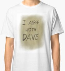 I agree with Dave  Classic T-Shirt
