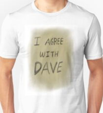 I agree with Dave  T-Shirt