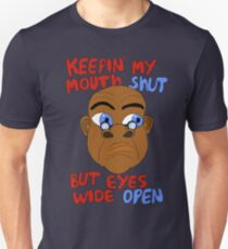Mouth Shut - Eyes Open Unisex T-Shirt