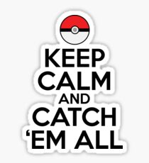 Keep Calm and Catch Em' All Sticker