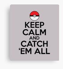 Keep Calm and Catch Em' All Canvas Print