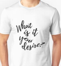 What is it you desire T-Shirt