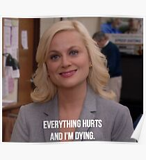 Leslie Knope--Everything Hurts and I'm Dying Poster