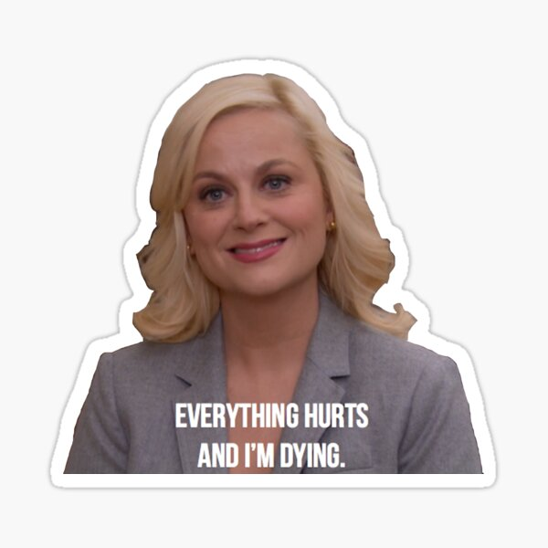 Leslie Knope--Everything Hurts and I'm Dying Sticker