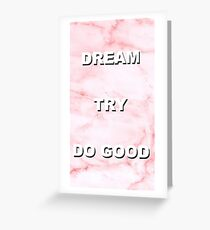 DREAM TRY DO GOOD Greeting Card