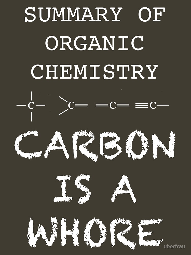 TShirtGifter presents: carbon is a whore - summary of organic chemistry | Unisex T-Shirt