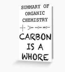 carbon is a whore - summary of organic chemistry Greeting Card