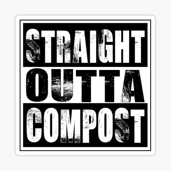 Straight Outta Compost Sticker