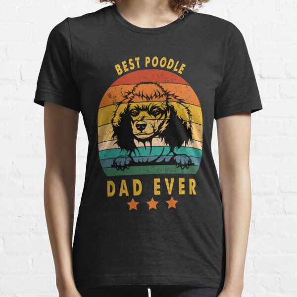 best poodle dad ever,poodle,fathers day gift Essential T-Shirt