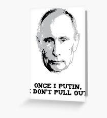 Once I Putin, I Don't Pull Out - Vladimir Putin Shirt 1A Greeting Card