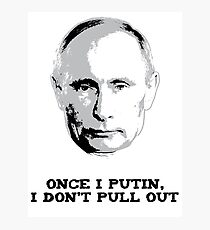 Once I Putin, I Don't Pull Out - Vladimir Putin Shirt 1A Photographic Print