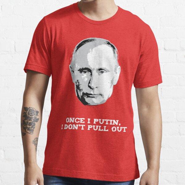 Einmal habe ich Putin Essential T-Shirt