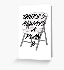 There's ALWAYS a Plan B Greeting Card