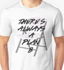There's ALWAYS a Plan B Unisex T-Shirt