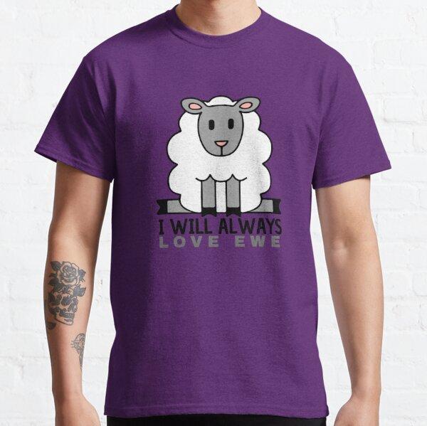 I Will Always Love Ewe Classic T-Shirt