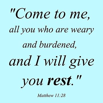 Come to Me, All You Who Are Weary and Burdened, and I Will Give You Rest (Matthew 11:28) by discipledarren