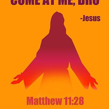 Come At Me Bro (Matthew 11:28) by discipledarren