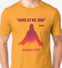 Come At Me Bro (Matthew 11:28) Unisex T-Shirt