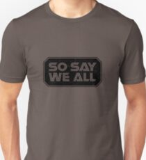 So Say We All (Black) Unisex T-Shirt
