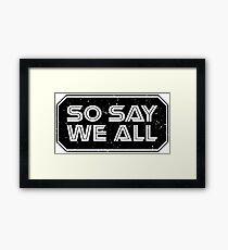 So Say We All (Black) Framed Print