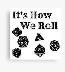 It's How We Roll - Dungeons and Dragons Canvas Print