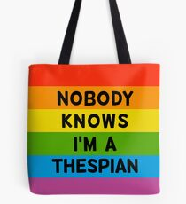 Nobody Knows I'm a Thespian Tote Bag