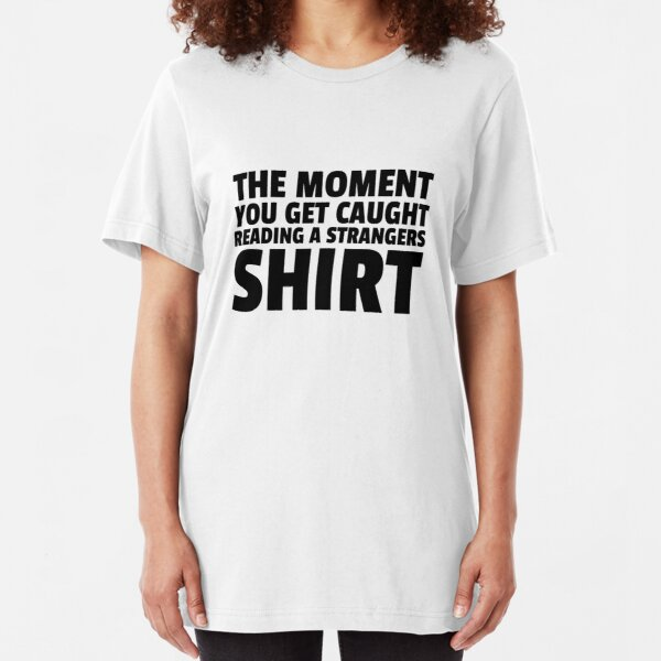 THAT MOMENT WHEN YOU GET CAUGHT READING A STRANGERS TSHIRT FUNNY UNISEX COOL