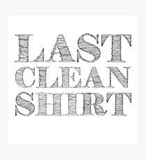 Last Clean Shirt Funny Cool Humor Random Photographic Print