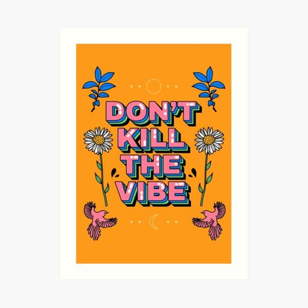 Don't kill the vibe Art Print