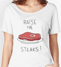 Raise the Steaks! Women's Relaxed Fit T-Shirt