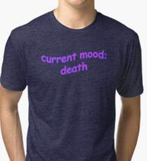 Current Mood: Death Tri-blend T-Shirt