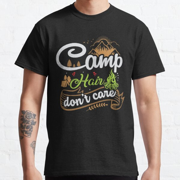 Camp Hair Don't Care - Funny Camping Sayings Classic T-Shirt