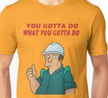 You Gotta Do What You Gotta Do Unisex T-Shirt