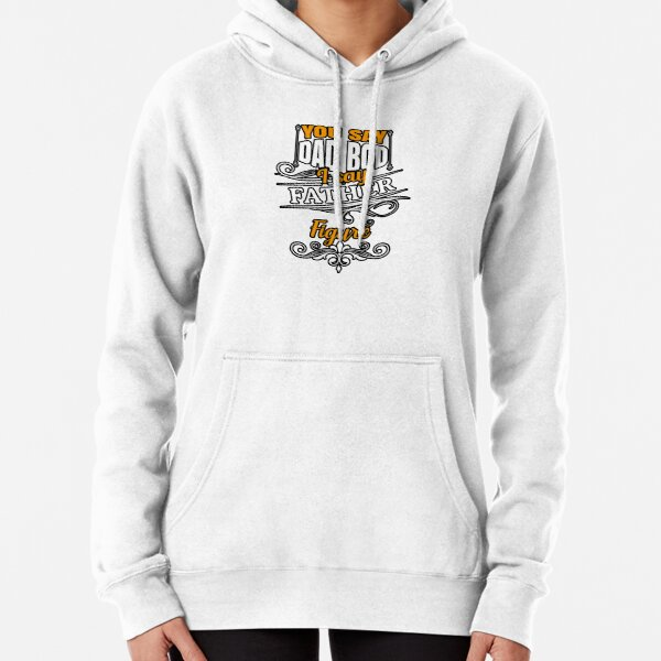 ITS BOT A DAD BOD IS FATHER FIGURE  Pullover Hoodie