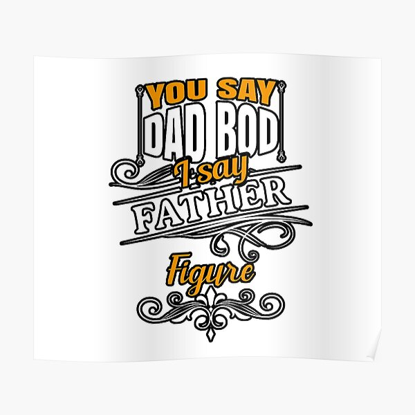 ITS BOT A DAD BOD IS FATHER FIGURE  Poster