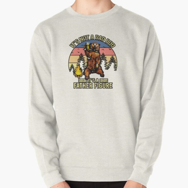 ITS BOT A DAD BOD IS FATHER FIGURE  Pullover Sweatshirt