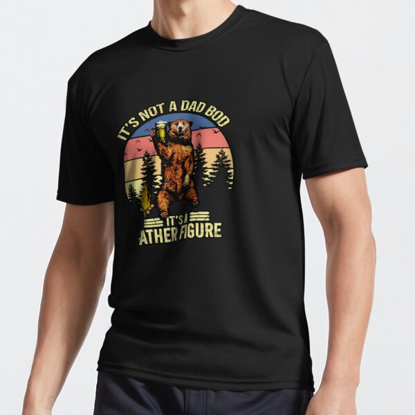 ITS BOT A DAD BOD IS FATHER FIGURE  Active T-Shirt