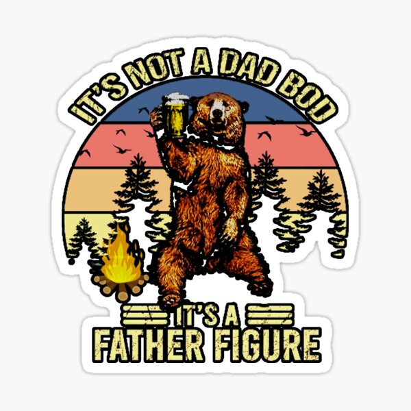 ITS BOT A DAD BOD IS FATHER FIGURE  Sticker