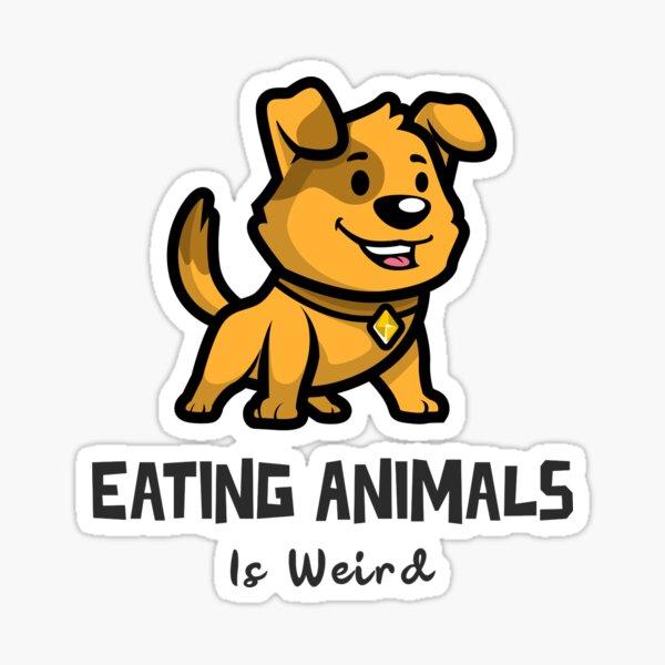 Eating Animals is Weird - Dog Sticker