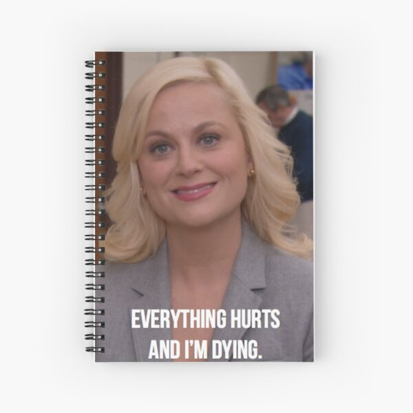 Leslie Knope--Everything Hurts and I'm Dying Spiral Notebook